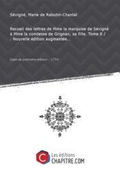 Recueil des lettres de Mme la marquise de Sévigné à Mme la comtesse de Grignan, sa fille. Tome 8 / . Nouvelle édition augmentée... [édition 1754] - Couverture - Format classique