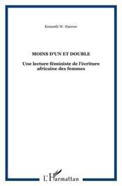 Moins d'un et double ; une lecture feministe de l'écriture africaine des femmes - Couverture - Format classique