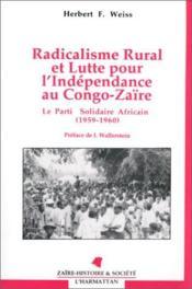 Radicalisme rural et lutte pour l'Indépendance au Congo-Zaïre ; le Parti solidaire africain (1959-1960) - Couverture - Format classique