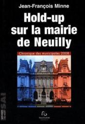 Hold-up sur la mairie de Neuilly ; chronique des municipales 2008 - Couverture - Format classique