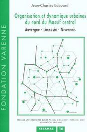 Organisation Et Dynamique Urbaines Du Nord Du Massif Central. Auvergn E - Limousin - Nivernais - Intérieur - Format classique