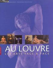 Au Louvre : Les Arts Face A Face - Intérieur - Format classique