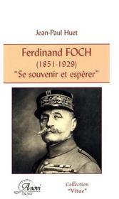 Ferdinand Foch (1851-1929) ; se souvenir et espérer - Intérieur - Format classique