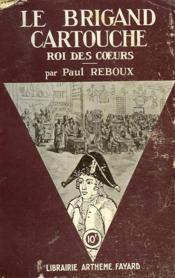 Le Brigand Cartouche. Roi Des Coeurs. - Couverture - Format classique
