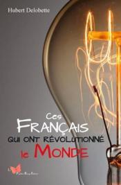 Ces Francais qui ont revolutionné le monde - Couverture - Format classique