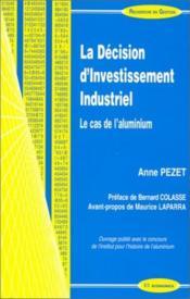 La Decision D'Investissement Industriel ; Le Cas De L'Aluminum - Couverture - Format classique