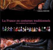 La France en costumes traditionnels ; du continent aux tropiques - Couverture - Format classique