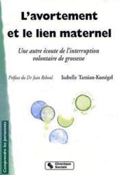 L'avortement et le lien maternel ; une autre écoute de l'interruption volontaire de grossesse ( 2e édition) - Couverture - Format classique
