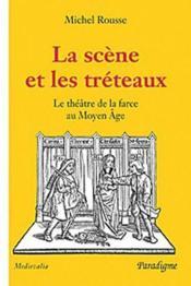 La scène et le tréteaux ; le théâtre de la farce au Moyen-âge - Couverture - Format classique