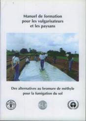 Manuel de formation pour les vulgarisateurs et les paysans : des alternatives au bromure de methyle po - Couverture - Format classique