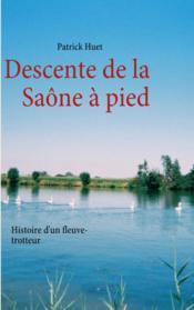 Descente de la Saône à pied ; histoire d'un fleuve-trotteur - Couverture - Format classique