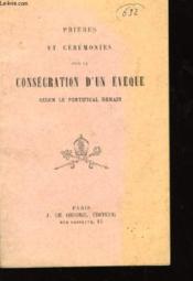 Prières et cérémonies pour la consécration d'un évèque, selon le Pontificat Romain. - Couverture - Format classique