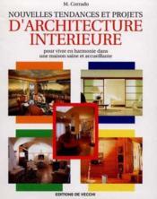 Nouvelles tendances et projets d'architecture interieure ; pour vivre en harmonie dans une maison saine et accueillante - Couverture - Format classique