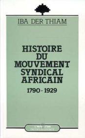 Histoire du mouvement syndical africain ; 1790-1929 - Couverture - Format classique
