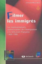 Filmer les immigrés ; les représentations audiovisuelles de l'immigrations à la télévision française 1960-1986 - Couverture - Format classique