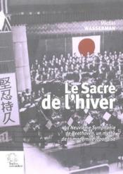 Le sacre de l'hiver ; la neuvième symphonie de Beethoven, un mythe de la modernité japonaise - Couverture - Format classique