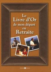 Le livre d'or de mon départ en retraite - Couverture - Format classique