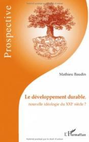Le développement durable, nouvelle idéologie du XXI siècle ? - Couverture - Format classique