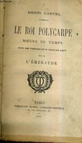 Le Roi Polycarpe Moeurs Du Temps Avec Une Preface De M.Charles Buet Suivi De L'Emeraude. - Couverture - Format classique