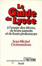 Le guide du lycee a l'usage des eleves, de leurs parents et de leurs professeurs - Couverture - Format classique