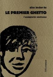 Le premier ghetto ; l'exemplarite vénitienne - Couverture - Format classique