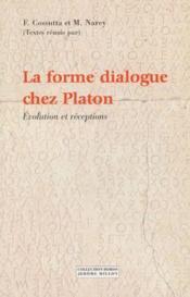 La forme dialogue chez Platon ; évolution et réceptions - Couverture - Format classique
