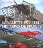 La Vilette 1971-1995 ; Histoires De Projets - Couverture - Format classique