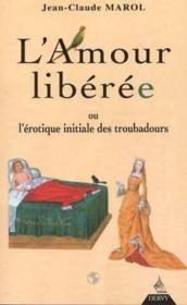 Amour liberee ou l'erotique initiale des troubadours (l') - Couverture - Format classique