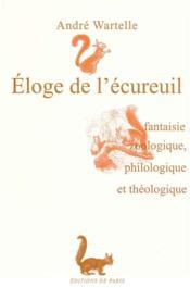 Éloge de l'écureuil ; fantaisie zoologique, philologique et théologique - Couverture - Format classique