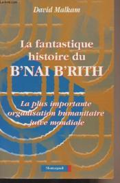 La fantastique histoire du B'nai B'rith. la plus importante organisation humanitaire juive mondiale - Couverture - Format classique