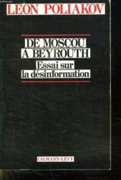 De Moscou à Beyrouth ; essai sur la désinformation - Couverture - Format classique