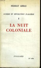 Guerre Et Revolution D Algerie Tome 1. La Nuit Coloniale. - Couverture - Format classique