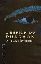 L'espion du pharaon ; la trilogie égyptienne - Intérieur - Format classique