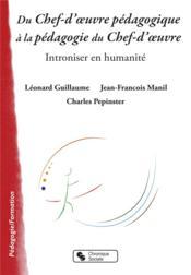Du chef d'oeuvre pédagogique à la pédagogie du chef d'oeuvre ; introniser en humanité - Couverture - Format classique