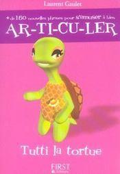 Tutti la tortue ; ar-ti-cu-ler - Intérieur - Format classique