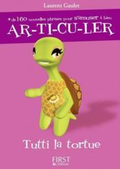 Tutti la tortue ; ar-ti-cu-ler - Couverture - Format classique