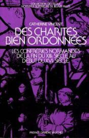 Des charités bien ordonnées ; les confréries en Normandie de la fin du XIIIe au début du XVIe siècle - Couverture - Format classique