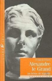 Alexandre le grand un heros de legende - Couverture - Format classique