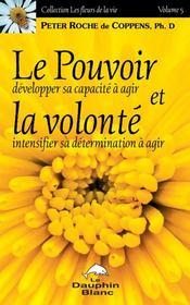 Le pouvoir et la volonté ; développer sa capacité à agir, intensifier sa détermination à agir - Intérieur - Format classique