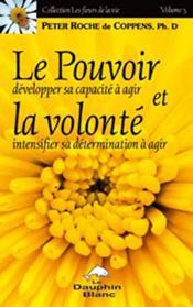 Le pouvoir et la volonté ; développer sa capacité à agir, intensifier sa détermination à agir - Couverture - Format classique