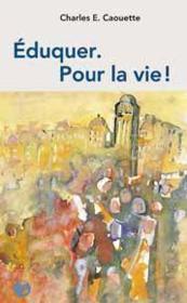 Eduquer. Pour La Vie ! - Couverture - Format classique