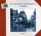 Les grandes catastrophes à Paris - Couverture - Format classique
