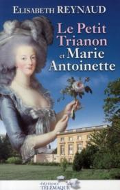 Le petit Trianon et Marie-Antoinette - Couverture - Format classique