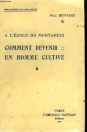 A L'Ecole De Montaigne. Comment Devenir Un Homme Cultive. - Couverture - Format classique