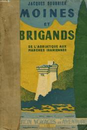 Moines Et Brigands. De L4adriatique Aux Marches Iraniennes - Couverture - Format classique