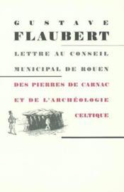 Lettre au conseil municipal de Rouen ; des pierres de Carnac et de l'archéologie celtique - Couverture - Format classique
