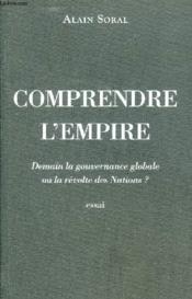 Comprendre l'empire ; demain la gouvernance globale ou la révolte des nations ? - Couverture - Format classique