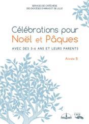 Célébrations pour Noël et Pâques avec des 3/6 ans et leurs parents ; année B - Couverture - Format classique