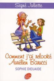 Signé Juliette T.1 ; comment j'ai relooké Aurélien Barucci - Couverture - Format classique