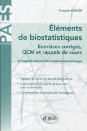 PACES ; éléments de biostatistiques ; exercices corrigés, QCm et rappels de cours à l'usage des étudiants en médecine et en biologie - Couverture - Format classique